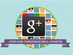 "+Post Ads ""Como crear anuncios dentro de Google plus"" (I parte)"